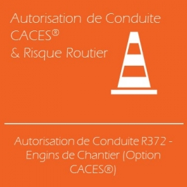 Autorisation de Conduite R372 - Engins de Chantier (Option CACES®)